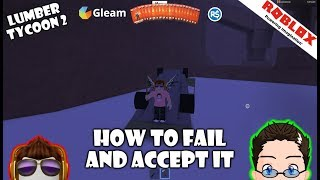 Roblox - Lumber Tycoon 2 - How To Fail and accept it. :)
