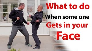 what to do when some one gets in your face