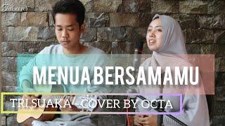 MENUA BERSAMAMU -TRI SUAKA | COVER BY OCTA