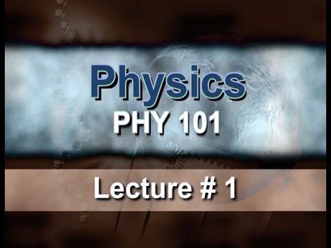 Lecture 1: Introduction to Physics and this Course   Prof. Pervez Hoodbhoy