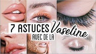 7 ASTUCES BEAUTE AVEC DE LA VASELINE !