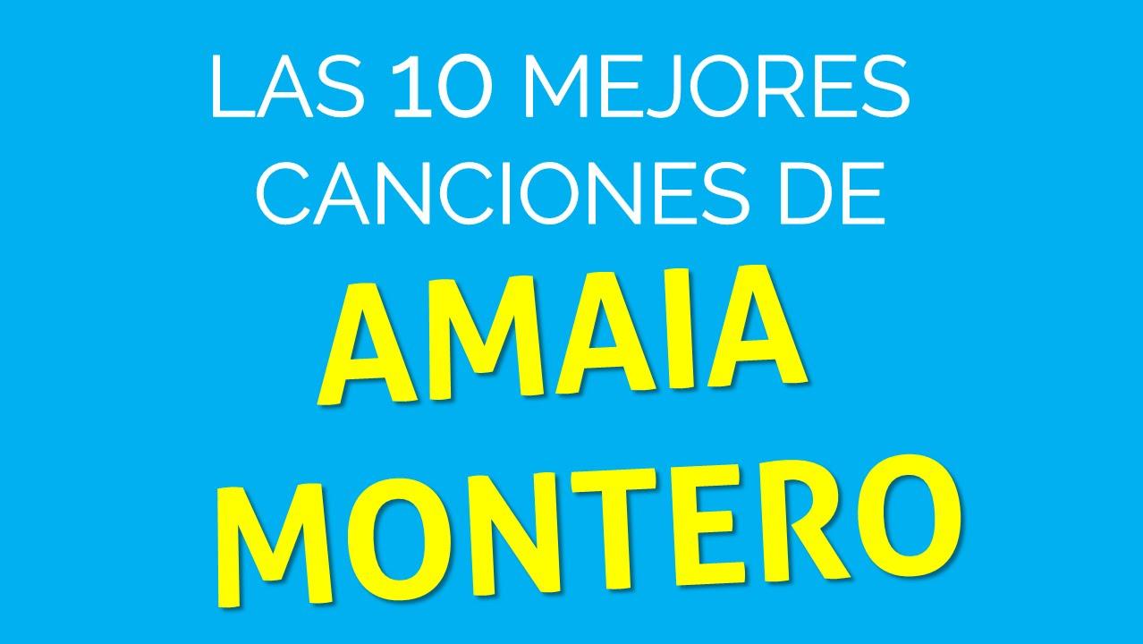 Las 10 mejores canciones de AMAIA MONTERO