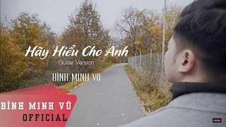 Official MV Hay Hieu Cho Anh - Binh Minh Vu