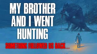 """My Brother And I Went Hunting, Something Followed Us Back"" Creepypasta"