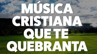 MÚSICA CRISTIANA QUE TE QUEBRANTA 2019 [AUDIO OFICIAL]