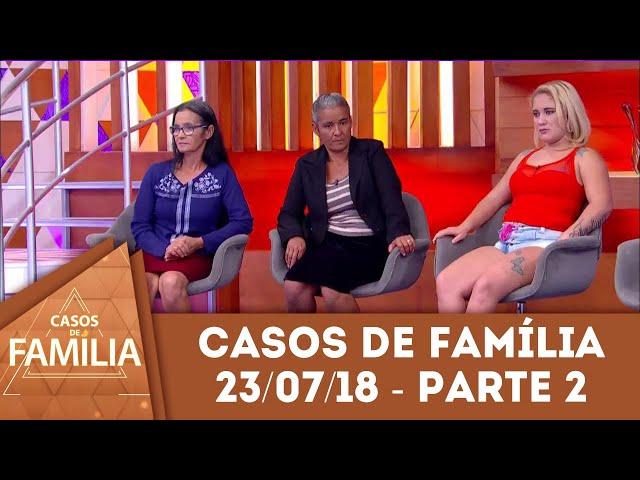 Caso do dia (23/07/2018) - Parte 2 | Minha filha e eu somos como água e óleo... | Casos de Família