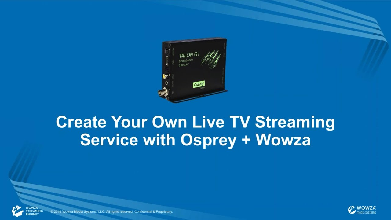 Create Your Own Live TV Streaming Service with Osprey + Wowza