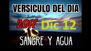 Versiculo Del Dia- Martes 12 Diciembre 2017- Sangre y Agua