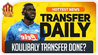 Koulibaly Transfer Agreed? Man Utd Transfer News