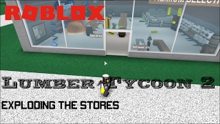 Roblox: Lumber Tycoon 2: EXPLOSION DES MAGASINS