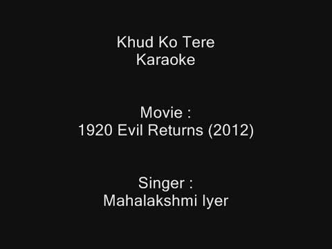 Khud Ko Tere - Karaoke - 1920 Evil Returns - Mahalakshmi Iyer - Customized