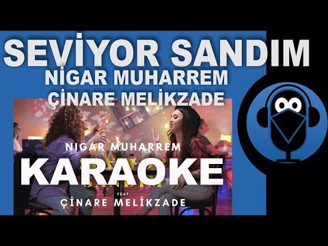 Seviyor Sandım - Nigar Muharrem Ft. Çınare Melikzade / KARAOKE / Sözleri /Lyrics ( Cover ) Remix