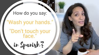 """How to say """"Wash your hands"""" & """"Don't touch your face"""" in Spanish."""