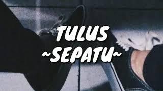 Lirik lagu Tulus - Sepatu
