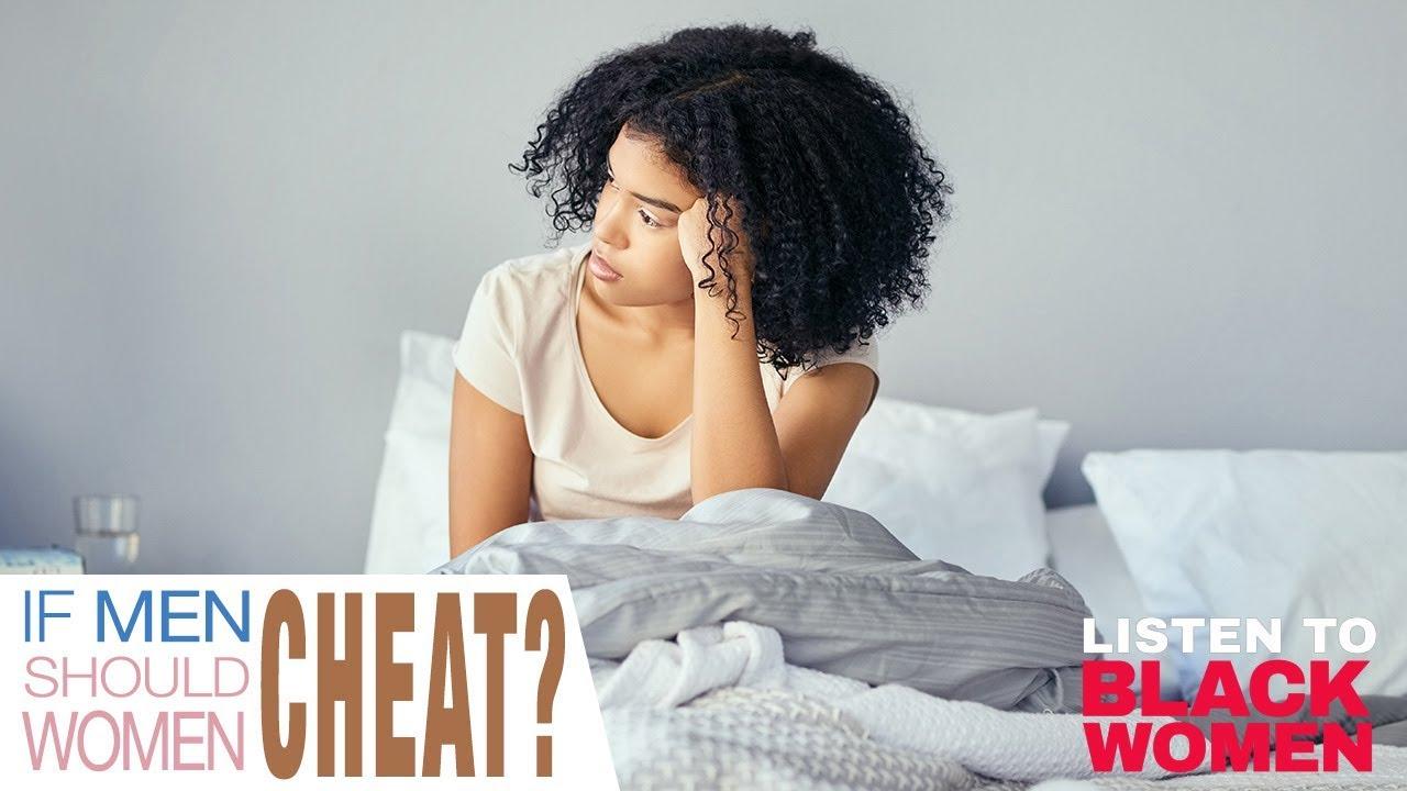If Black Men Cheat- Should Women Cheat? | Listen To Black Women