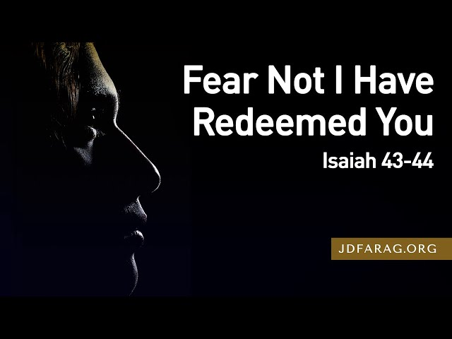 Fear Not I Have Redeemed You, Isaiah 43 – September 23rd, 2021