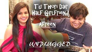 Thodi der & Afreen Mashup | Half Girlfriend | Arjun kapoor & Shraddha Kapoor