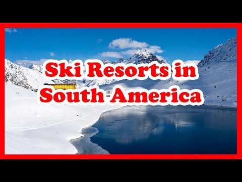 The 5 Best Ski Resorts in South America | Americas Skiing Guide
