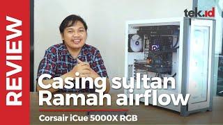 Review Corsair iCue 5000X RGB, banyak fitur harga cukup terjangkau