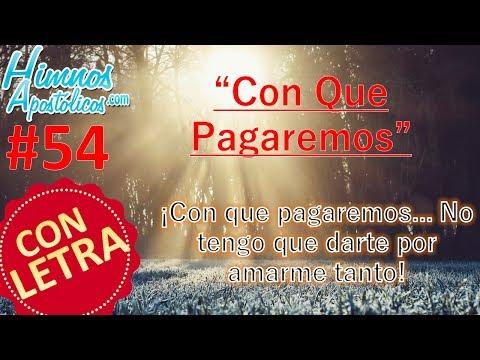 Himnos Apostólicos #54 - Con Que Pagaremos + LETRA ¡No tengo que darte por amarme tanto!
