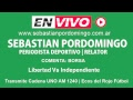 Libertad vs Independiente  (Relata: Sebastián Pordomingo | Comenta: Borsa )