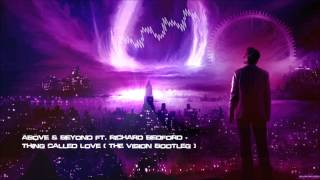 Above & Beyond ft. Richard Bedford - Thing Called Love (The Vision Bootleg) [HQ Free]