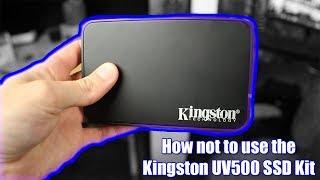 How not to use a Kingston SSD Kit! (Kingston UV500)