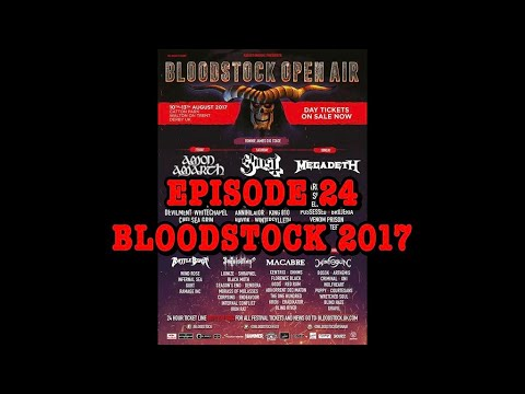 Festival Flashback: Episode 24 - Bloodstock 2017