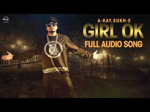 Girl Ok ( Full Audio Song ) | Sukh-E | A-Kay | Punjabi Song Collection | Speed Records