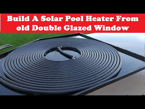 DIY Solar Water Heater – Build A Solar Pool Heater From old Double Glazed Window
