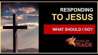 Responding to Jesus | What should I do?