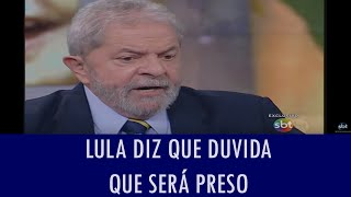 Lula diz que duvida que será preso; veja vídeo