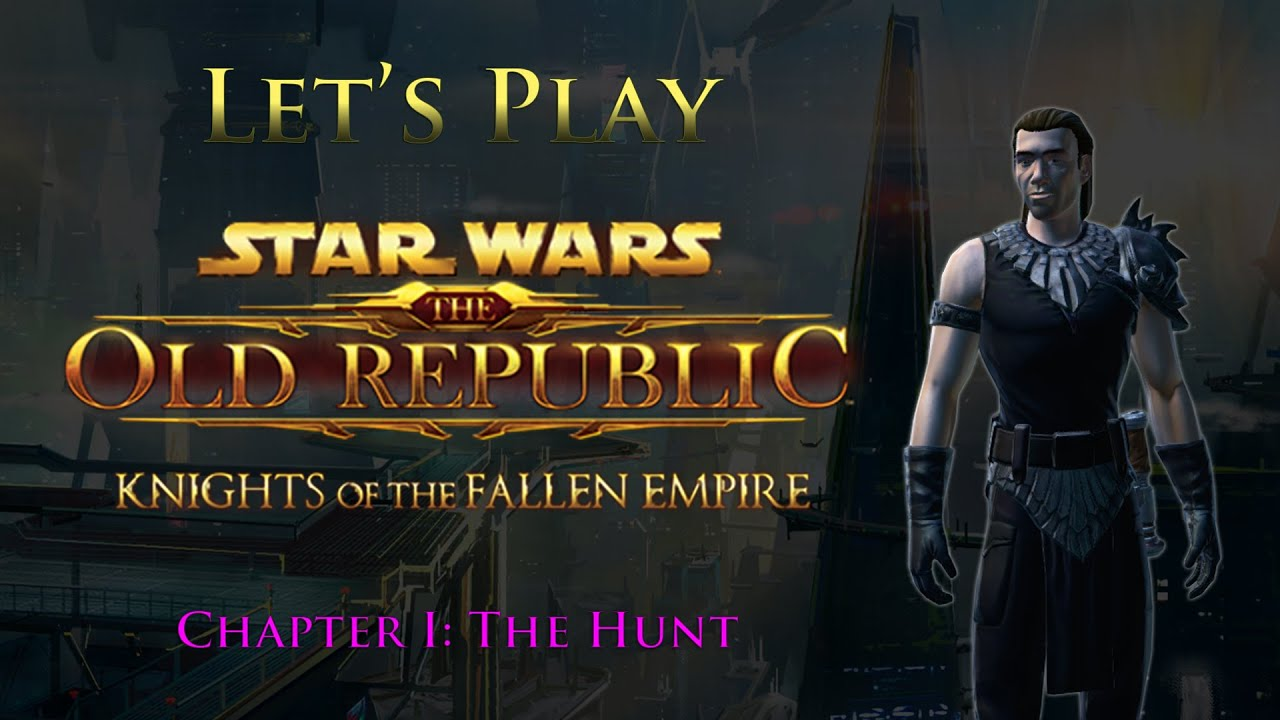 let s play swtor knights of the fallen empire chapter i the hunt