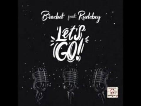 Bracket ft. Rudeboy – Lets GO