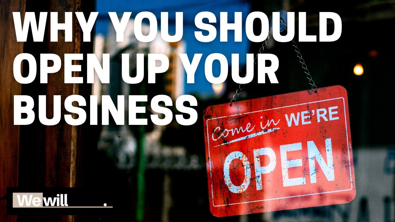 Why You should Open Up Your Business.