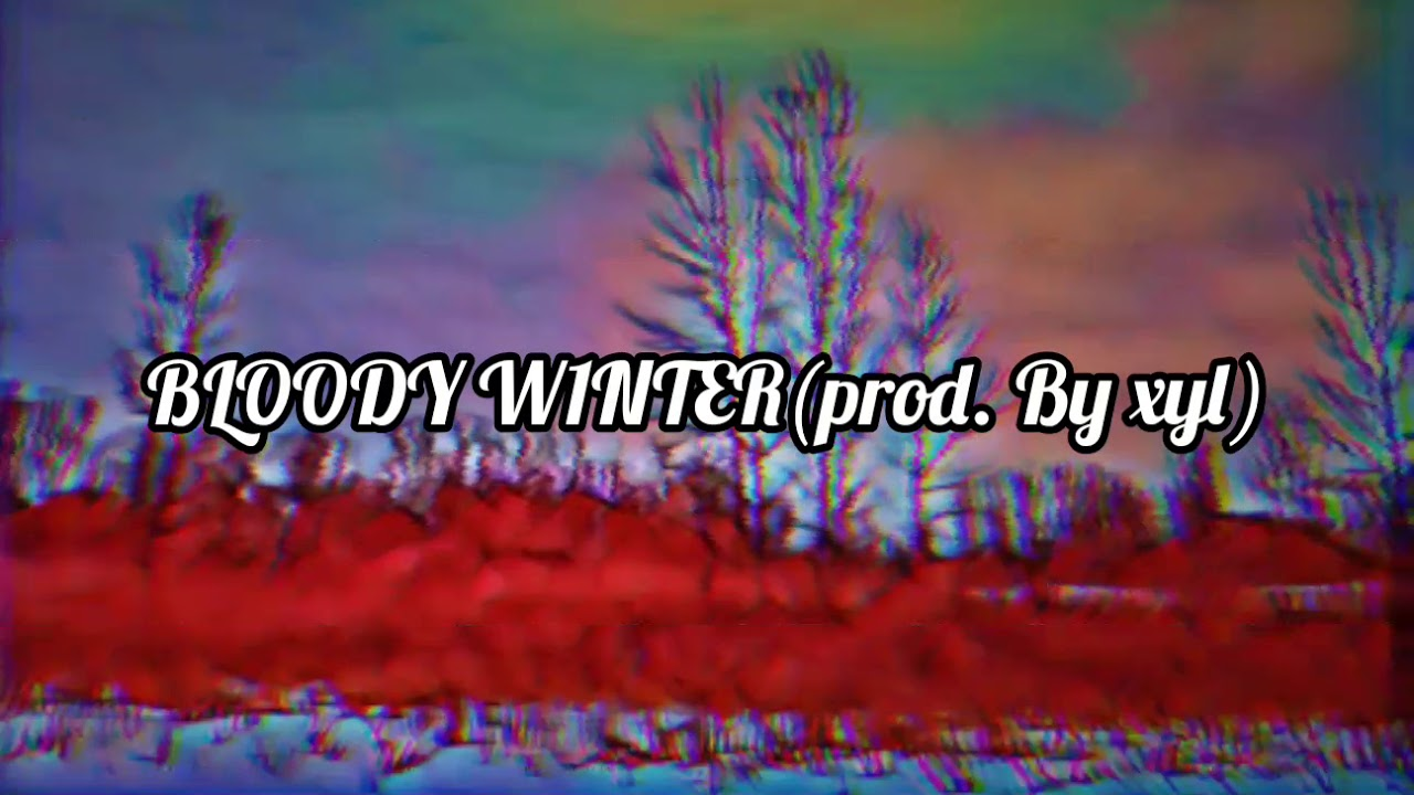 Download BLOODY W1NTER🔥🔥🔥(prod. By xyl)