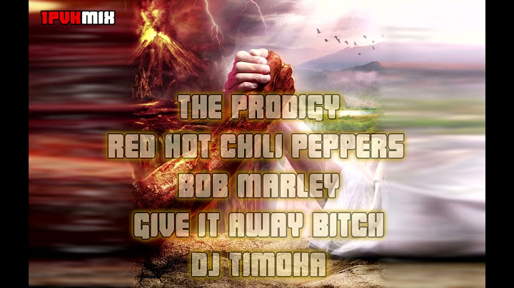 the prodigy vs red hot chili peppers ft bob marley  give it away bitch dj timoha