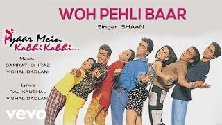 Song name - woh pehli baar album pyaar mein kabhi singer shaan lyrics raj kaushal, vishal dadlani music composer samrat, shiraz, dadlani...