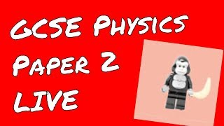 🔴 GCSE Physics Paper 2 Triple Higher Questions - AQA - GorillaPhysics - Physics Revision Live
