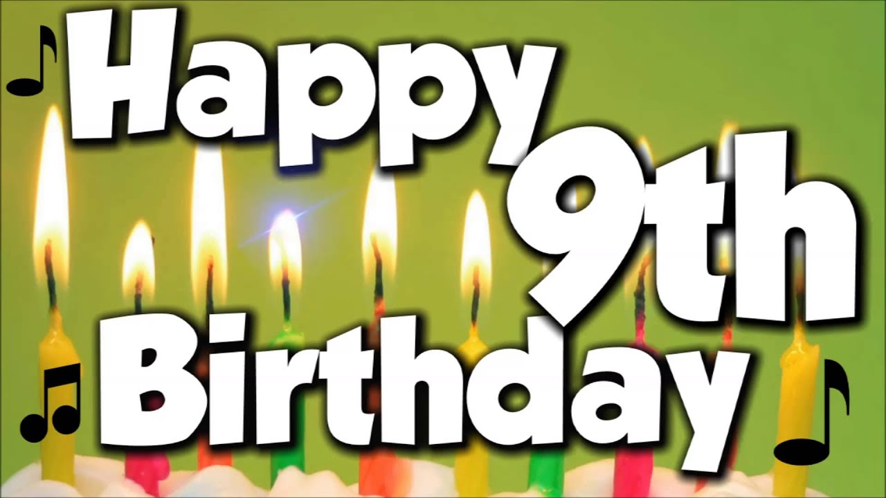 Happy 9th Birthday Happy Birthday To You Song Youtube