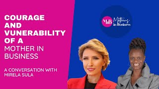 Mothers in Business - Courage and Vunerability with Mirela Sula and Linda Attram