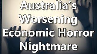 Australia's Worsening Economic Horror Nightmare