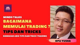 Tips dan Tricks dalam Trading dan berinvestasi, Minds Talks With Opa Yusha Part 5
