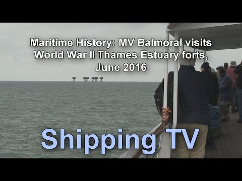 Maritime History: Thames Forts aboard MV Balmoral, June 2016