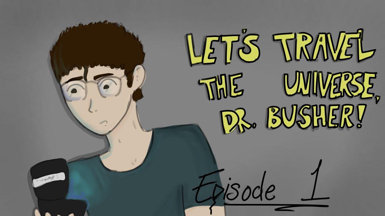 Download Let's Travel the Universe, Dr  Busher!  - Episode 1 (ANIMATIC SERIES PILOT)