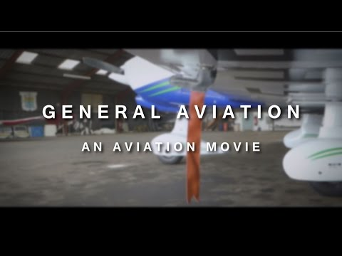 GENERAL AVIATION - An Aviation Movie [HD]