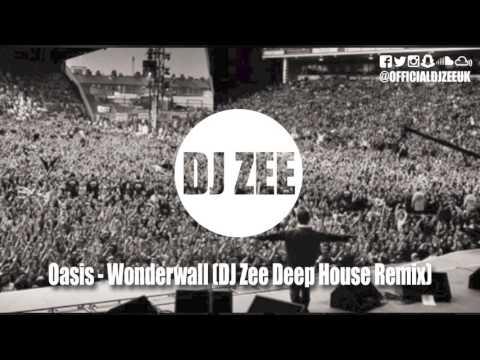 Oasis - Wonderwall (DJ Zee Deep House Remix)