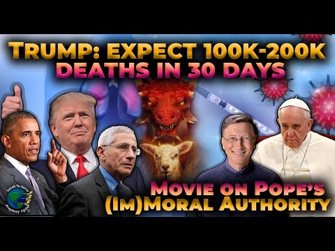 Forced Vaccination.USA Expect 100K-200K Deaths.Film On Pope's (Im)Moral Authority.Be As Joseph,Moses