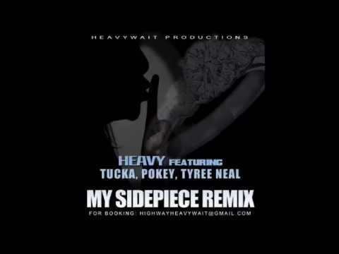 Heavy ft. Tucka, Pokey, Tyree Neal- My Sidepiece Remix