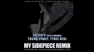 Heavy Ft Tucka Pokey Tyree Neal My Sidepiece Remix
